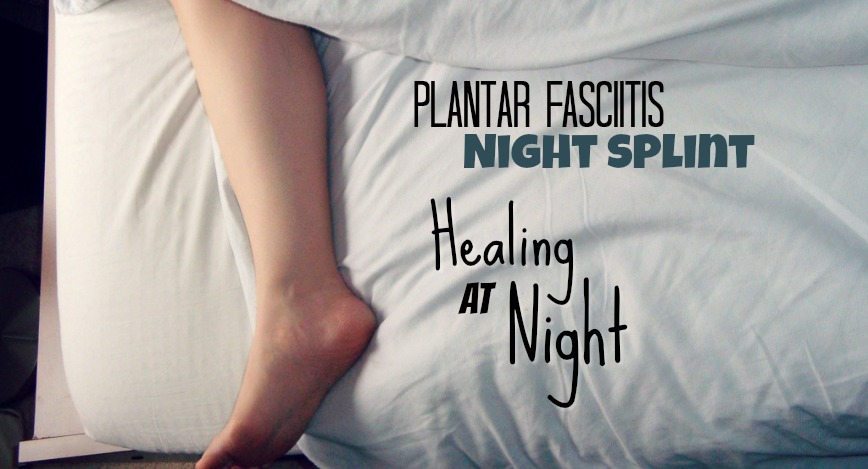 plantar fasciitis night splint healing at night